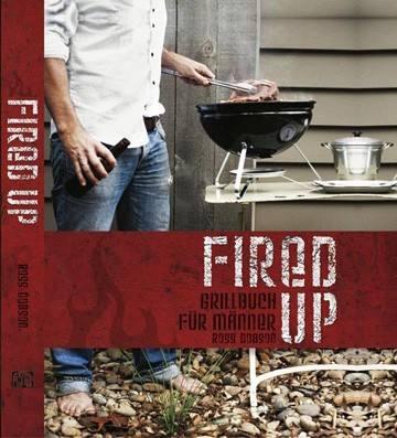 Fired Up - Das Grillbuch für Männer